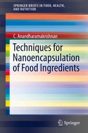 Techniques for Nanoencapsulation of Food Ingredients ebook by C. Anandharamakrishnan