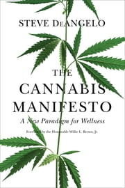 The Cannabis Manifesto - A New Paradigm for Wellness ebook by Steve DeAngelo,Willie L. Brown, Jr.