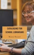Cataloging for School Librarians ebook by Marie Kelsey