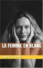 La femme en blanc ebook by Wilkie Collins, Paul-Émile Daurand-Forgues