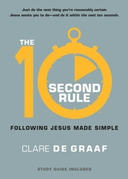 The 10-Second Rule - Following Jesus Made Simple ebook by Clare De Graaf