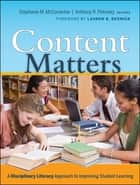 Content Matters - A Disciplinary Literacy Approach to Improving Student Learning ebook by Lauren B. Resnick, Stephanie M.  McConachie, Anthony R.  Petrosky