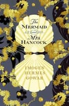The Mermaid and Mrs Hancock ebook by Imogen Hermes Gowar