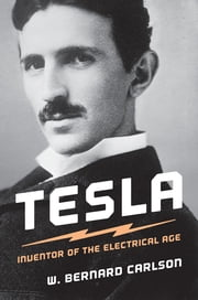 Tesla - Inventor of the Electrical Age ebook by W. Bernard Carlson
