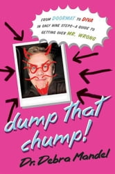 Dump That Chump! - From Doormat to Diva in Only Nine Steps--a Guide to Getting Over Mr. Wrong ebook by Dr. Debra Mandel