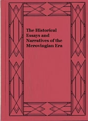 The Historical Essays and Narratives of the Merovingian Era ebook by Augustin Thierry