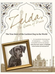 Zelda, the Queen of Paris: The True Story of the Luckiest Dog in the World ebook by Chutkow, Paul