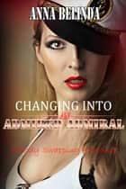 Changing Into An Admired Admiral: A Body Swapping Romance ebook by Anna Bellinda