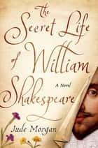 The Secret Life of William Shakespeare ebook by Jude Morgan