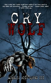 Cry Wolf ebook by Aurelio Rico Lopez III