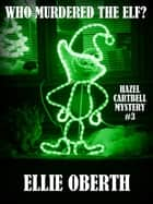 Who Murdered The Elf? ebook by Ellie Oberth