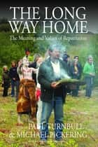 The Long Way Home - The Meaning and Values of Repatriation ebook by Paul Turnbull, Michael Pickering