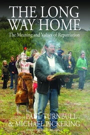 The Long Way Home - The Meaning and Values of Repatriation ebook by Paul Turnbull,Michael Pickering
