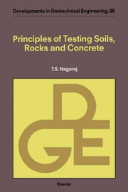Principles of Testing Soils, Rocks and Concrete ebook by Nagaraj, T.S.