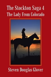 The Stockton Saga 4 - The Lady From Colorado ebook by Steven Douglas Glover