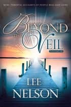 Beyond the Veil, Volume 3 ebook by Lee Nelson