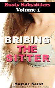 Busty Babysitters Vol 1: Bribing the Sitter ebook by Maxine Saint