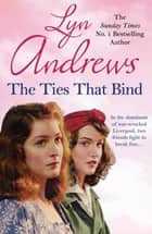 The Ties that Bind - A friendship that can survive war, tragedy and loss ebook by Lyn Andrews