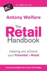 The Retail Handbook: Helping You Achieve Your Potential in Retail ebook by Antony Welfare