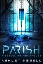 Parish - A Sequel To Freakhouse ebook by Ashley Newell