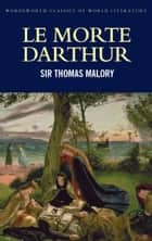 Le Morte Darthur ebook by