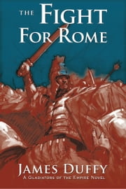 The Fight for Rome - A Gladiators of the Empire Novel ebook by James Duffy