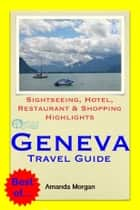Geneva, Switzerland Travel Guide - Sightseeing, Hotel, Restaurant & Shopping Highlights (Illustrated) ebook by Amanda Morgan