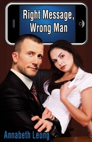 Right Message, Wrong Man ebook by Annabeth Leong