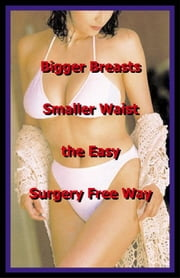 Bigger Breasts Smaller Waist the Easy Surgery Free Way ebook by Life Science Institute