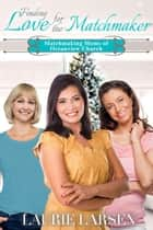 Finding Love for the Matchmaker - Matchmaking Moms of Oceanview Church, #5 ebook by Laurie Larsen