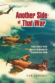 Another Side of That War - The only one really worth fighting for ebook by Don Dunaway