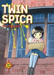 Twin Spica, Volume: 10 ebook by Kou Yaginuma