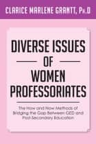 Diverse Issues of Women Professoriates ebook by Clarice Marlene Grantt, PH.D