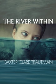 The River Within ebook by Baxter Clare Trautman