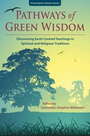 Pathways of Green Wisdom: Discovering Earth Centred Teachings in Spiritual and Religious Traditions ebook by Santoshan (Stephen Wollaston)