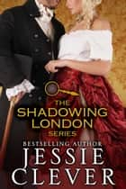 The Shadowing London Series Collection ebook by Jessie Clever