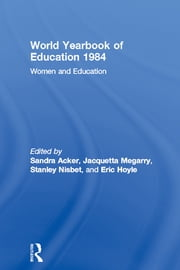 World Yearbook of Education 1984 - Women and Education ebook by Sandra Acker,Jacquetta Megarry,Stanley Nisbet,Eric Hoyle