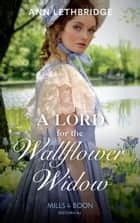 A Lord For The Wallflower Widow (Mills & Boon Historical) (The Widows of Westram, Book 1) ebook by Ann Lethbridge