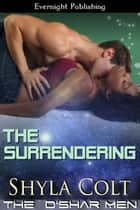 The Surrendering ebook by Shyla Colt