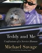 Teddy and Me - Confessions of a Service Human ebook by Michael Savage
