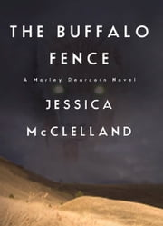 The Buffalo Fence - A Marley Dearcorn Novel ebook by Jessica McClelland