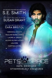 Pets in Space - Cats, Dogs and Other Worldly Creatures ebook by S.E. Smith,Susan Grant,Cara Bristol,Veronica Scott,Pauline Baird Jones,Laurie A. Green,Alexis Glynn Latner,Lea Kirk,Carysa Locke