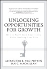 Unlocking Opportunities for Growth - How to Profit from Uncertainty While Limiting Your Risk ebook by Ian C. MacMillan,Alexander B. van Putten