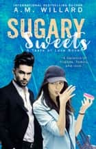 Sugary Sweets ebook by A.M. Willard