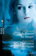A l'heure du danger - Protection troublante ebook by Elle Kennedy, Paula Graves