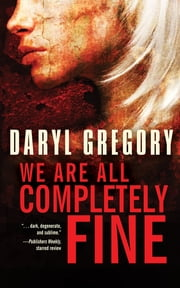 We Are All Completely Fine ebook by Daryl Gregory