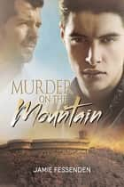 Murder on the Mountain ebook by Jamie Fessenden