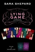 Lying Game Complete Collection - The Lying Game; Never Have I Ever; Two Truths and a Lie; Hide and Seek; Cross My Heart, Hope to Die; Seven Minutes in Heaven; First Lie; Truth Lies ebook by Sara Shepard