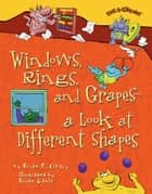 Windows, Rings, and Grapes — a Look at Different Shapes ebook by Brian Gable, Brian P. Cleary