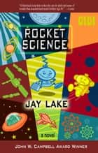 Rocket Science ebook by Jay Lake